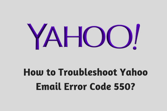 How to Troubleshoot Yahoo<sup>™</sup> Email Error Code 550