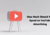 How Much Should You Spend on YouTube Advertising